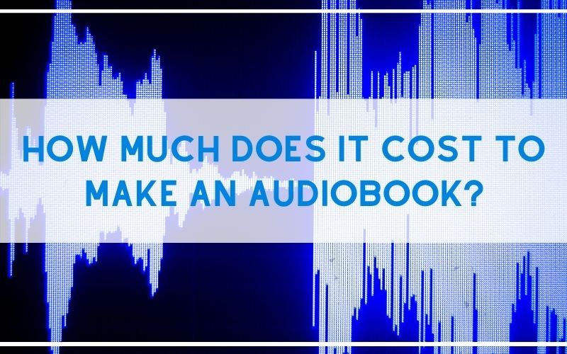 How Much Does It Cost To Make An Audiobook