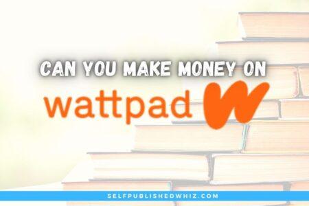 Can You Make Money On Wattpad?