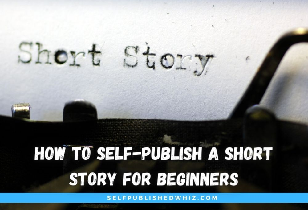 How to Self-Publish a Short Story for Beginners