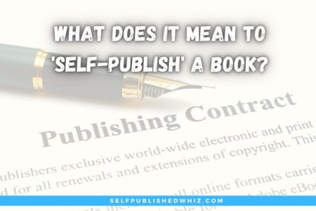 What Does It Mean To 'Self-Publish' a Book?